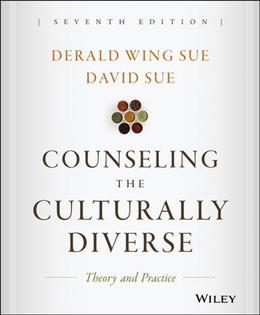 Counseling the Culturally Diverse: Theory and Practice, by Sue, 7th Edition 9781119084303