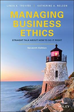 Managing Business Ethics: Straight Talk about How to Do It Right, by Trevino, 7th Edition 9781119194309