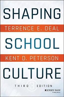 Shaping School Culture: Pitfalls, Paradoxes, and Promises, by Deal, 3rd Edition 9781119210191