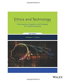 Ethics and Technology: Controversies, Questions, and Strategies for Ethical Computing 5 9781119355311