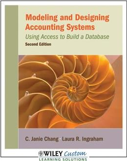 Modeling and Designing Accounting Systems: Using Access to Build a Database, by Chang, 2nd CUSTOM EDITION 9781119947097
