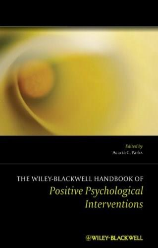 Wiley-Blackwell Handbook Positive Psychological Interventions, by Parks 9781119950561