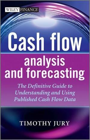 Cash Flow Analysis and Forecasting: The Definitive Guide to Understanding and Using Published Cash Flow Data (The Wiley Finance Series) 2 9781119962656