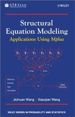 Structural Equation Modeling: Applications Using Mplus: Methods and Applications, by Wang, 3rd Edition 9781119978299
