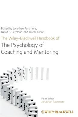 Wiley-Blackwell Handbook of the Psychology of Coaching and Mentoring, by Passmore 9781119993155