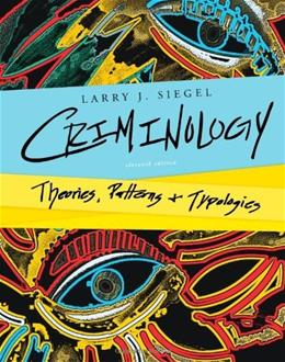 Criminology: Theories, Patterns, and Typologies, by Siegal, 11th Edition 9781133049647