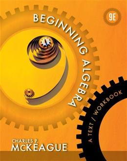 Beginning Algebra: A Text-Workbook, by McKeague, 9th Edition, WORKTEXT 9781133103639