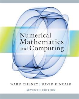 Numerical Mathematics and Computing, by Cheney, 7th Edition 9781133103714