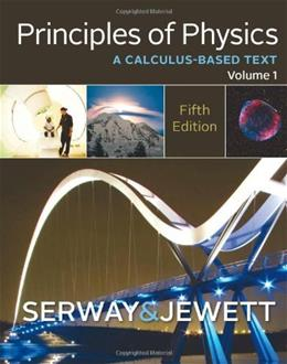 Principles of Physics: A Calculus Based Text, by Serway, 5th Edition, Volume 1 9781133110279