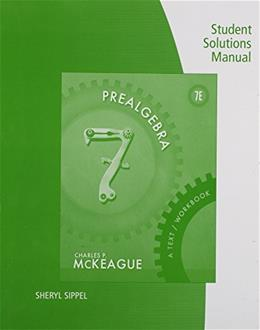 McKeagues Prealgebra: A Text/Workbook, by McKeague, 7th Edition, Student Solutions Manual 9781133111399