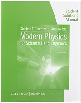 Modern Physics for Scientists and Engineers, by Thornton, 4th Edition, Student Solutions Manual 9781133112198