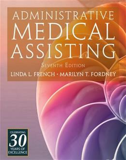 Administrative Medical Assisting, by French, 7th Edition 7 PKG 9781133133926