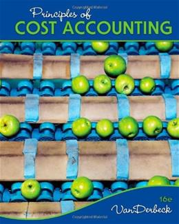 Principles of Cost Accounting, by VanDerbeck, 16th Edition 9781133187868