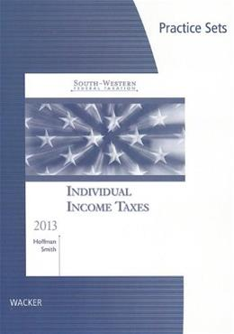 Individual Income Taxes 2013, by Hoffman, Practice Sets 9781133189145