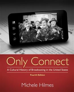 Only Connect: A Cultural History of Broadcasting in the United States 4 9781133307303