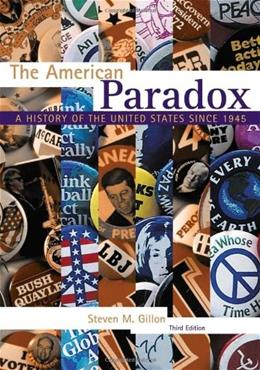 American Paradox: A History of the United States Since 1945, by Gillon, 3rd Edition 9781133309857