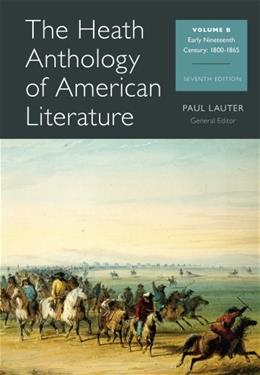 The Heath Anthology of American Literature: Early Nineteenth Century 1800 - 1865(Vol. B) 7 9781133310235
