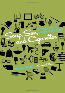 Soap, Sex, and Cigarettes: A Cultural History of American Advertising, by Sivulka, 2nd Edition 9781133311133