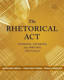 The Rhetorical Act: Thinking, Speaking, and Writing Critically 5 9781133313793