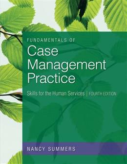 Fundamentals of Case Management Practice: Skills for the Human Services (HSE 210 Human Services Issues) 4 9781133314165