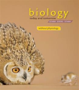 Biology Today and Tomorrow Without Physiology, by Starr, 4th Edition 9781133365365