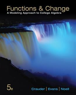 Functions and Change: A Modeling Approach to College Algebra, by Crauder, 5th Edition 9781133365556