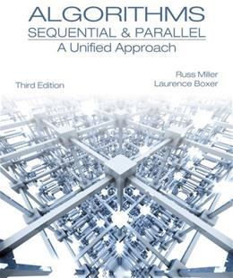 Algorithms Sequential and Parallel: A Unified Approach, by Miller, 3rd Edition 9781133366805