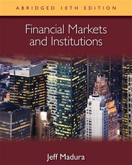 Financial Markets and Institutions, by Madura, 10th Abridged Edition 10 PKG 9781133435181
