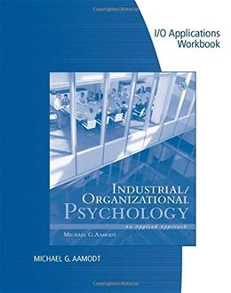 Industrial Organizational Psychology: An Applied Approach, by Aamodt, 7th Edition, Workbook 9781133489054