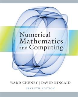 Numerical Mathematics and Computing, by Cheney, 7th Edition, Solutions Manual 9781133491804
