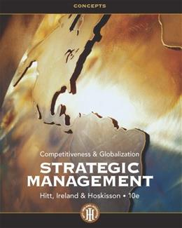 Strategic Management: Competitiveness and Globalization, by Hitt, 10th Edition, Concepts 9781133495239