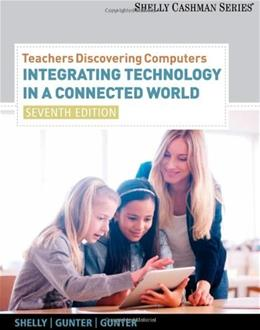 Teachers Discovering Computers: Integrating Technology in a Connected World, by Shelly, 7th Editon 9781133526551