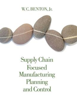 Supply Chain Focused Manufacturing Planning and Control, by Benton 9781133586715
