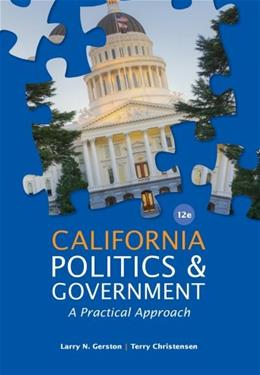 California Politics and Government: A Practical Approach, by Gerston, 12 Edition 9781133587651