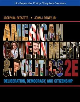American Government and Politics: Deliberation, Democracy, and Citizenship, by Bessette, 2nd Edition 9781133587903