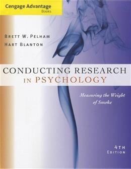 Conducting Research in Psychology: Measuring the Weight of Smoke, by Pelham, 4th Cengage Advantage Edition 9781133588054