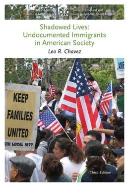 Shadowed Lives: Undocumented Immigrants in American Society, by Chavez, 3rd Edition 9781133588450