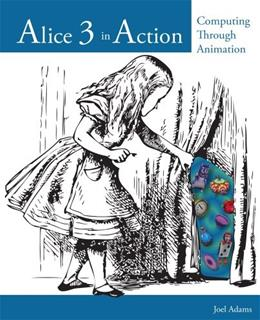 Alice 3 in Action: Computing Through Animation, by Adams, 2nd Edition 9781133589228