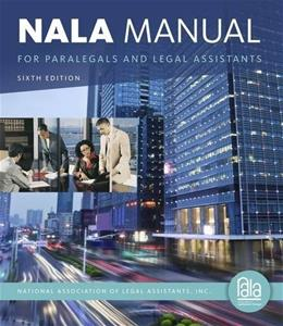 NALA Manual for Paralegals and Legal Assistants: A General Skills and Litigation Guide for Todays Professionals, by National Association of Legal Assistants, 6th Edition 9781133591863