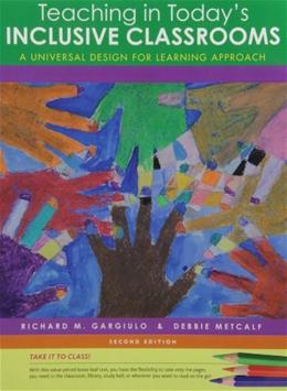 Teaching in Todays Inclusive Classrooms: A Universal Design for Learning Approach, by Gargiulo, 2nd Cengage Advantage Edition 9781133593256