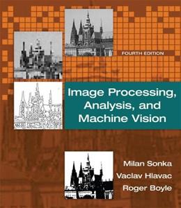 Image Processing, Analysis, and Machine Vision, by Sonka, 4th Edition 9781133593607