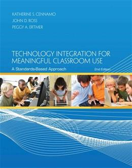 Technology Integration for Meaningful Classroom Use: A Standards Based Approach, by Cennamo, 2nd Edition 9781133594208