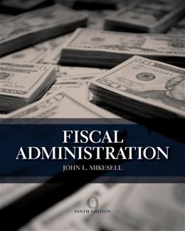 Fiscal Administration, by Mikesell, 9th Edition 9781133594802