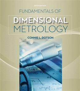 Fundamentals of Dimensional Metrology, by Dotson, 6th Edition 9781133600893