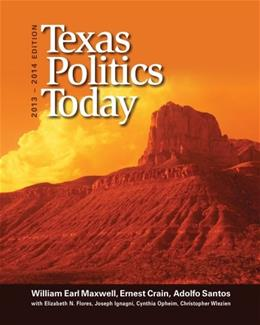 Texas Politics Today, 2013-2014 Edition, by Maxwell, 16th Edition 9781133602125