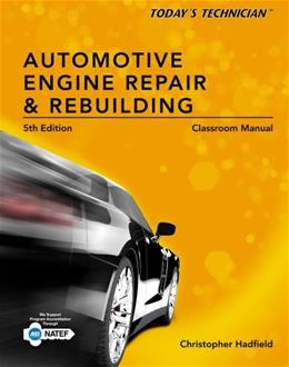 Todays Technician: Automotive Engine Repair and Rebuilding, by Hadfield, 5th Edition, 2 Book Set 5 PKG 9781133602514