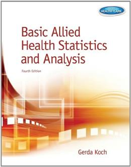 Basic Allied Health Statistics and Analysis, by Koch, 4th Edition 9781133602705