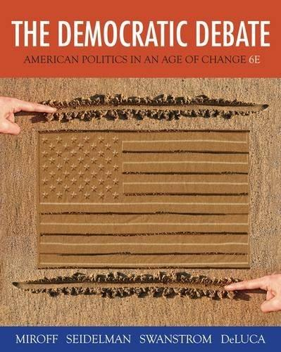 Democratic Debate: American Politics in an Age of Change, by Miroff, 6th Edition 9781133604396