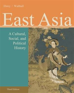 East Asia: A Cultural, Social, and Political History, by Ebrey, 3rd Edition 9781133606475