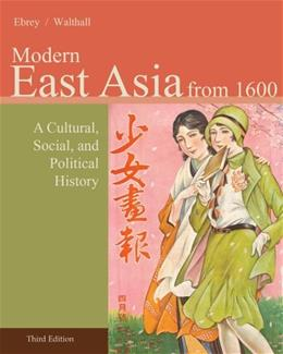 East Asia: A Cultural, Social, and Political History, by Ebrey, 3rd Edition, Volume 2: From 1600 9781133606499